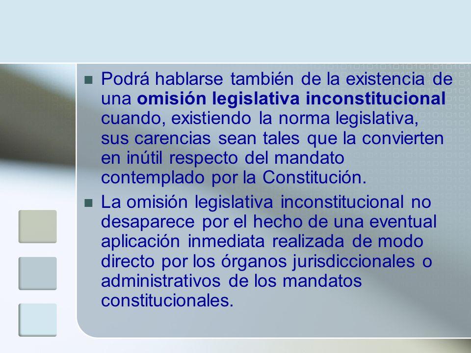 Podrá hablarse también de la existencia de una omisión legislativa inconstitucional cuando, existiendo la norma legislativa, sus carencias sean tales