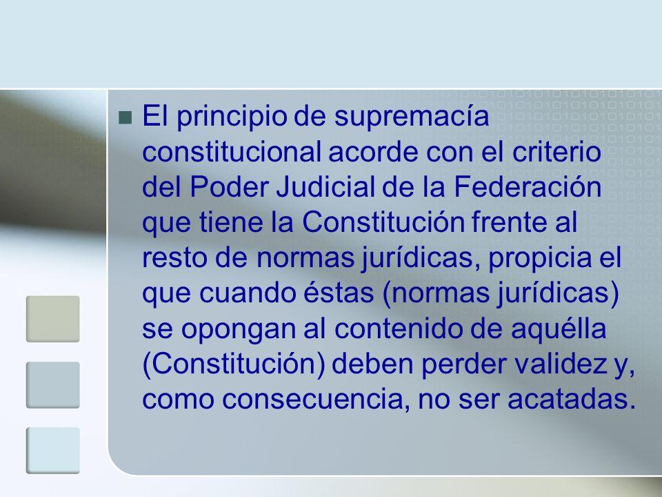 El principio de supremacía constitucional acorde con el criterio del Poder Judicial de la Federación que tiene la Constitución frente al resto de norm
