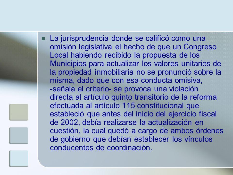 La jurisprudencia donde se calificó como una omisión legislativa el hecho de que un Congreso Local habiendo recibido la propuesta de los Municipios pa