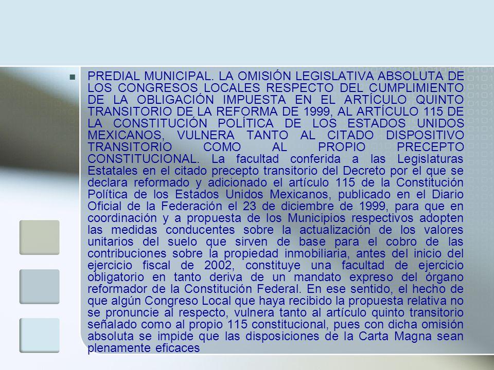 PREDIAL MUNICIPAL. LA OMISIÓN LEGISLATIVA ABSOLUTA DE LOS CONGRESOS LOCALES RESPECTO DEL CUMPLIMIENTO DE LA OBLIGACIÓN IMPUESTA EN EL ARTÍCULO QUINTO