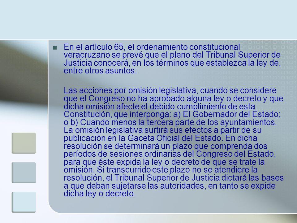 En el artículo 65, el ordenamiento constitucional veracruzano se prevé que el pleno del Tribunal Superior de Justicia conocerá, en los términos que es