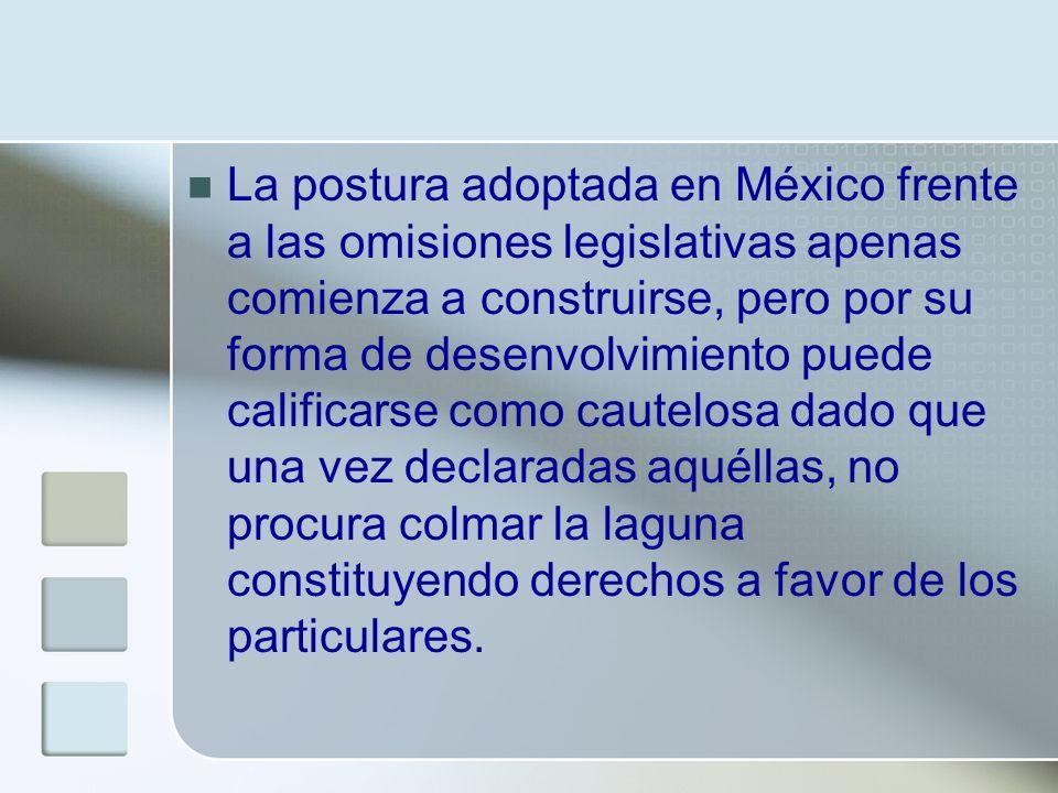 La postura adoptada en México frente a las omisiones legislativas apenas comienza a construirse, pero por su forma de desenvolvimiento puede calificar