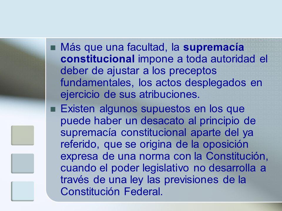 Más que una facultad, la supremacía constitucional impone a toda autoridad el deber de ajustar a los preceptos fundamentales, los actos desplegados en