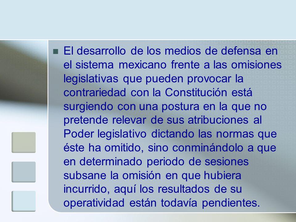 El desarrollo de los medios de defensa en el sistema mexicano frente a las omisiones legislativas que pueden provocar la contrariedad con la Constituc