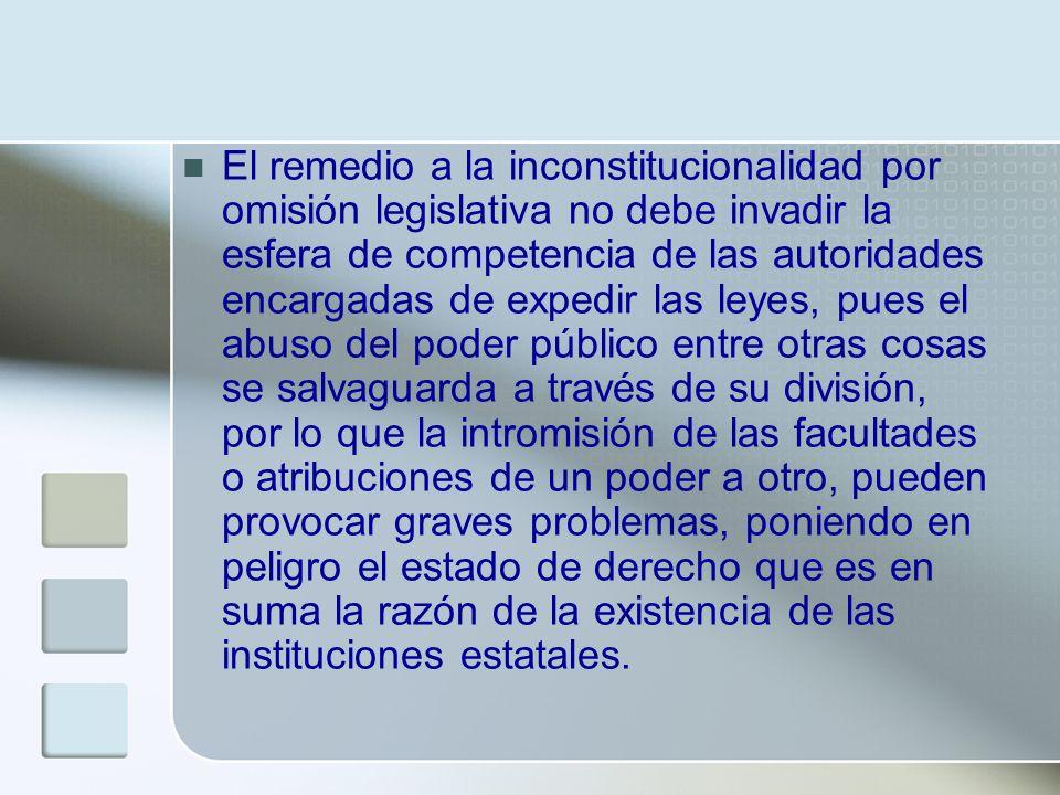 El remedio a la inconstitucionalidad por omisión legislativa no debe invadir la esfera de competencia de las autoridades encargadas de expedir las ley