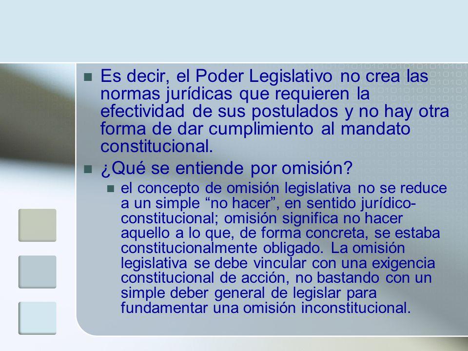 Es decir, el Poder Legislativo no crea las normas jurídicas que requieren la efectividad de sus postulados y no hay otra forma de dar cumplimiento al