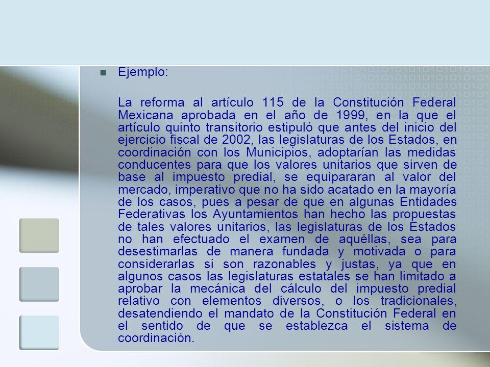 Ejemplo: La reforma al artículo 115 de la Constitución Federal Mexicana aprobada en el año de 1999, en la que el artículo quinto transitorio estipuló
