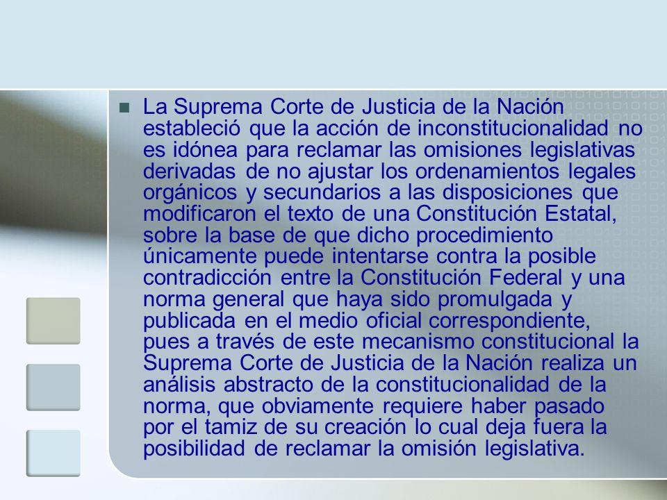 La Suprema Corte de Justicia de la Nación estableció que la acción de inconstitucionalidad no es idónea para reclamar las omisiones legislativas deriv