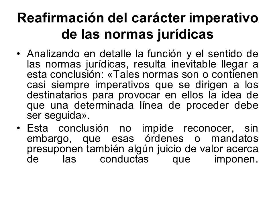 Reafirmación del carácter imperativo de las normas jurídicas Analizando en detalle la función y el sentido de las normas jurídicas, resulta inevitable