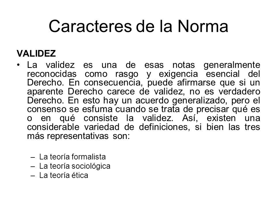 Caracteres de la Norma VALIDEZ La validez es una de esas notas generalmente reconocidas como rasgo y exigencia esencial del Derecho. En consecuencia,