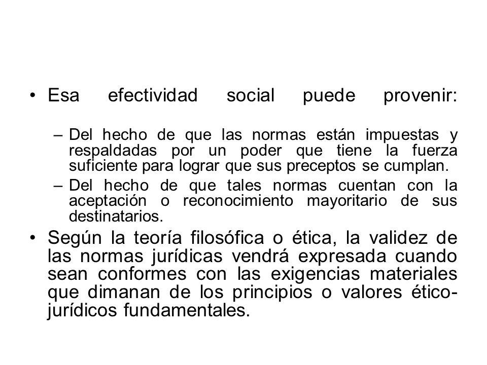 Esa efectividad social puede provenir: –Del hecho de que las normas están impuestas y respaldadas por un poder que tiene la fuerza suficiente para log