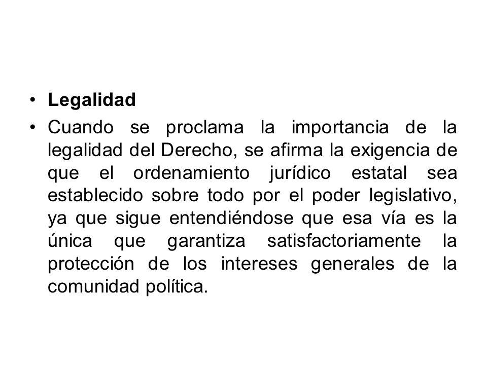 Legalidad Cuando se proclama la importancia de la legalidad del Derecho, se afirma la exigencia de que el ordenamiento jurídico estatal sea establecid