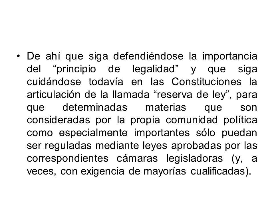 De ahí que siga defendiéndose la importancia del principio de legalidad y que siga cuidándose todavía en las Constituciones la articulación de la llam