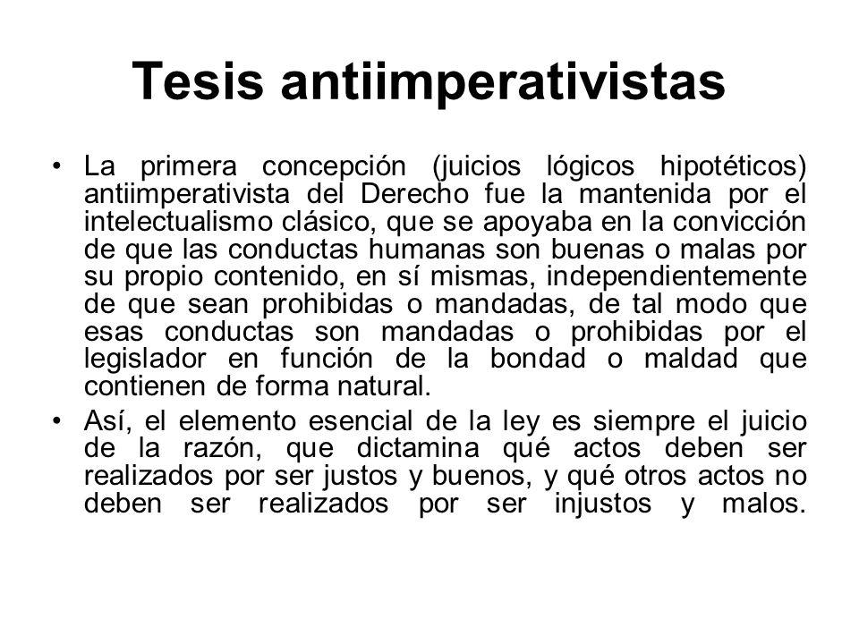 Tesis antiimperativistas La primera concepción (juicios lógicos hipotéticos) antiimperativista del Derecho fue la mantenida por el intelectualismo clá