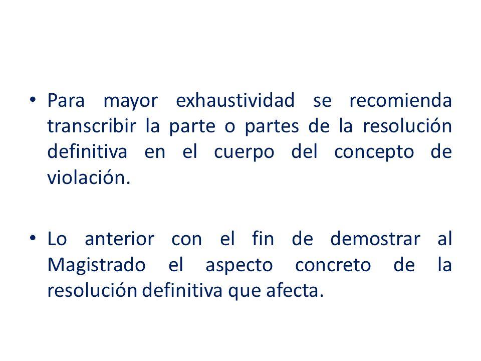 Para mayor exhaustividad se recomienda transcribir la parte o partes de la resolución definitiva en el cuerpo del concepto de violación. Lo anterior c
