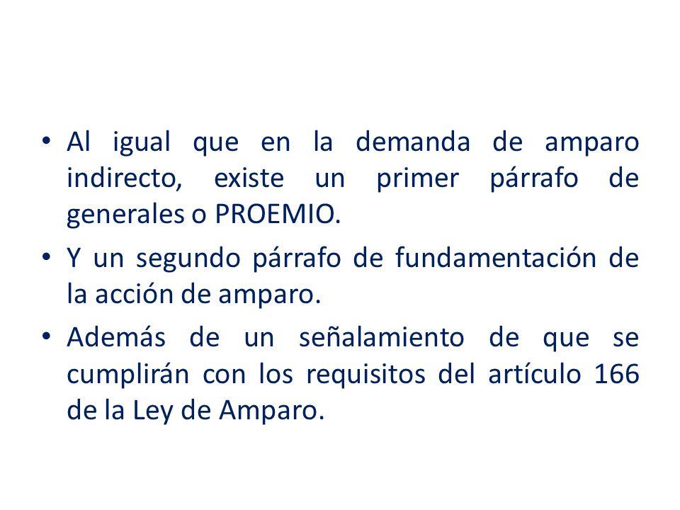 Al igual que en la demanda de amparo indirecto, existe un primer párrafo de generales o PROEMIO. Y un segundo párrafo de fundamentación de la acción d