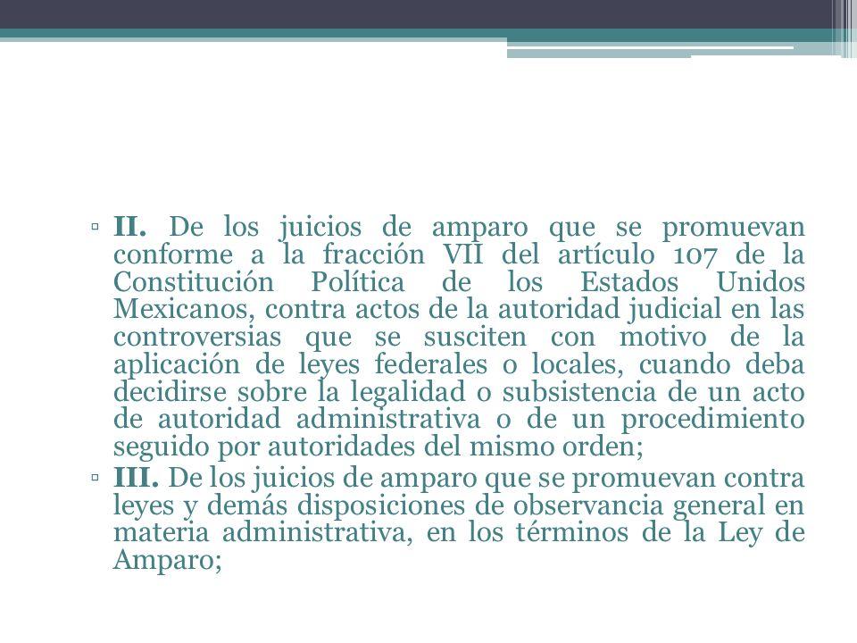 II. De los juicios de amparo que se promuevan conforme a la fracción VII del artículo 107 de la Constitución Política de los Estados Unidos Mexicanos,