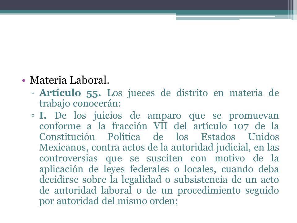 Materia Laboral. Artículo 55. Los jueces de distrito en materia de trabajo conocerán: I. De los juicios de amparo que se promuevan conforme a la fracc