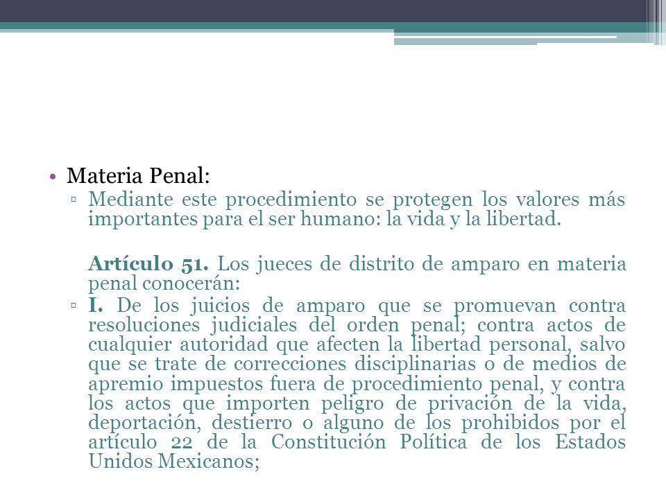 Materia Penal: Mediante este procedimiento se protegen los valores más importantes para el ser humano: la vida y la libertad. Artículo 51. Los jueces