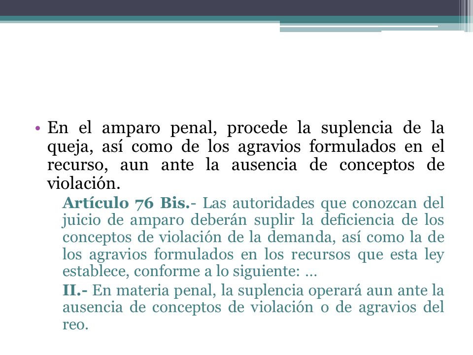 En el amparo penal, procede la suplencia de la queja, así como de los agravios formulados en el recurso, aun ante la ausencia de conceptos de violació