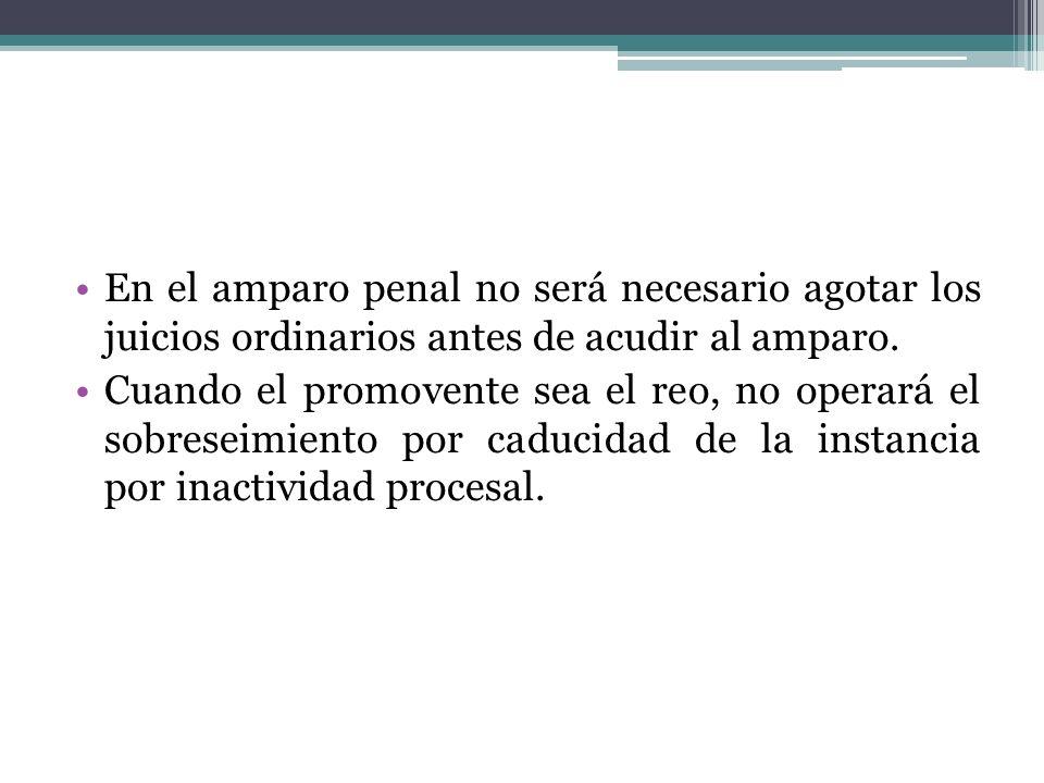 En el amparo penal no será necesario agotar los juicios ordinarios antes de acudir al amparo. Cuando el promovente sea el reo, no operará el sobreseim