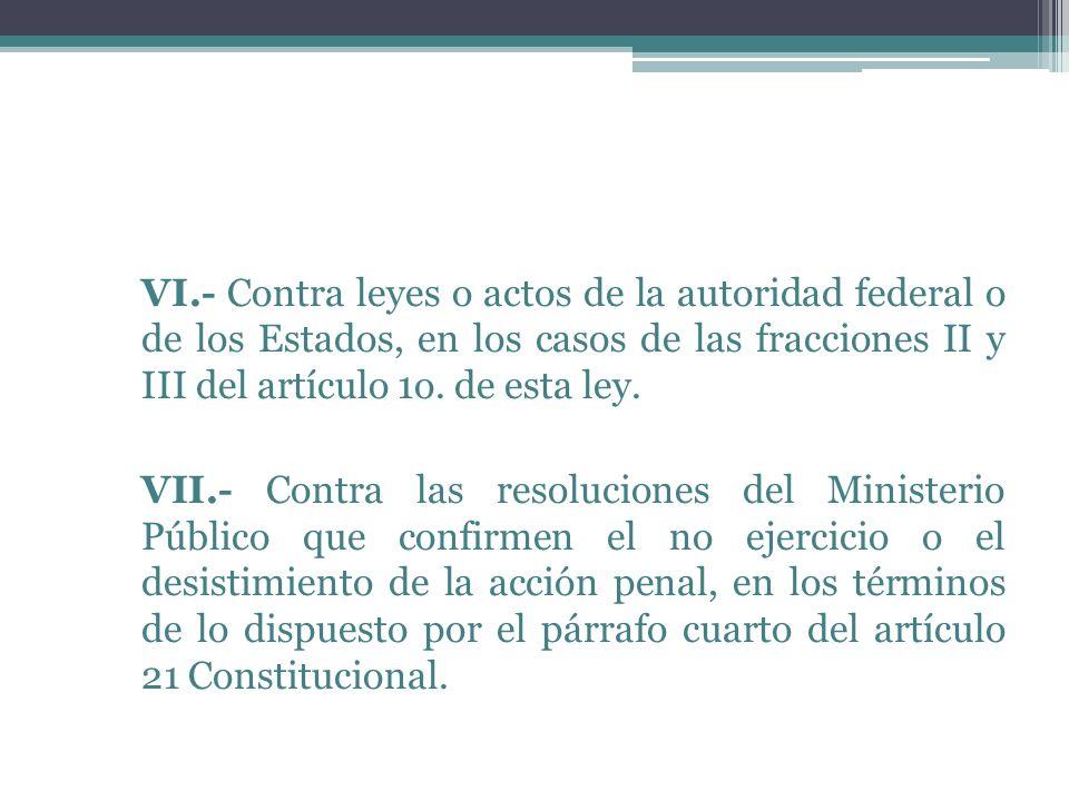 VI.- Contra leyes o actos de la autoridad federal o de los Estados, en los casos de las fracciones II y III del artículo 1o. de esta ley. VII.- Contra