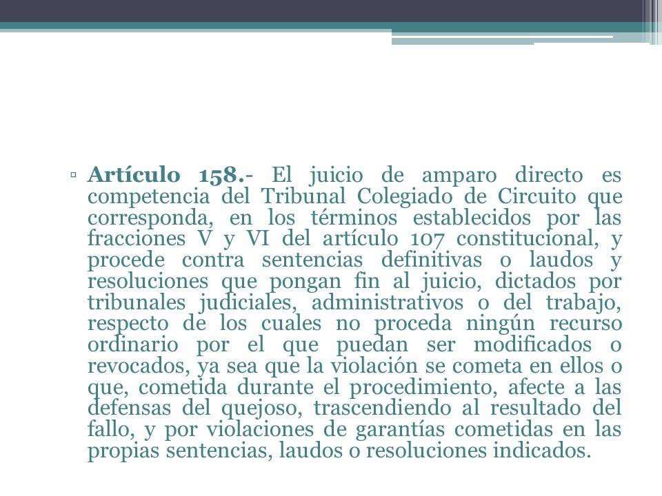 Artículo 158.- El juicio de amparo directo es competencia del Tribunal Colegiado de Circuito que corresponda, en los términos establecidos por las fra