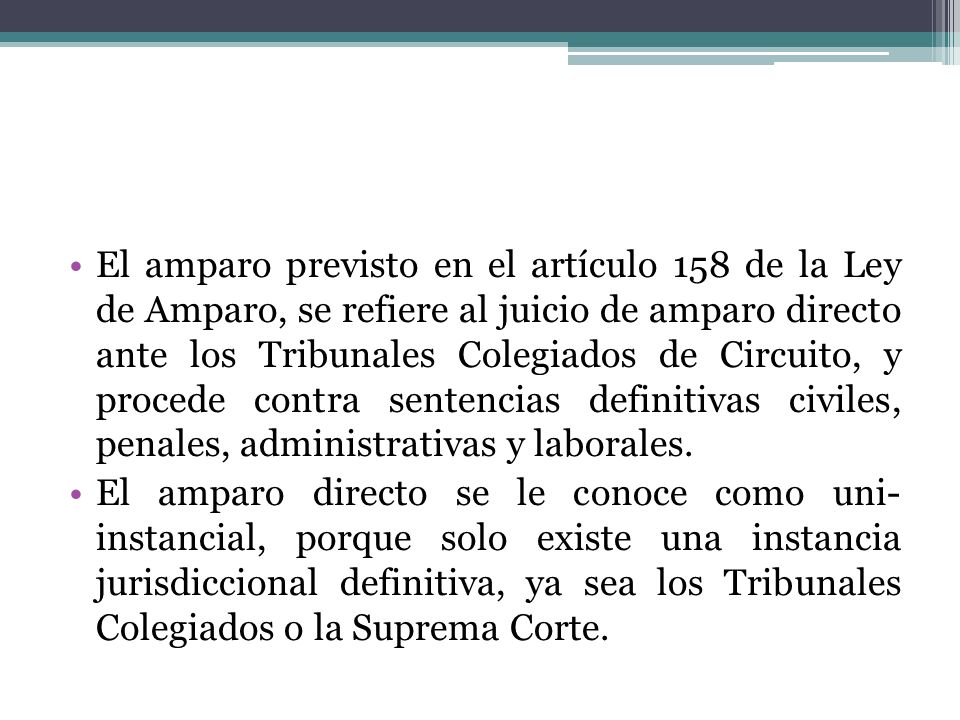 El amparo previsto en el artículo 158 de la Ley de Amparo, se refiere al juicio de amparo directo ante los Tribunales Colegiados de Circuito, y proced