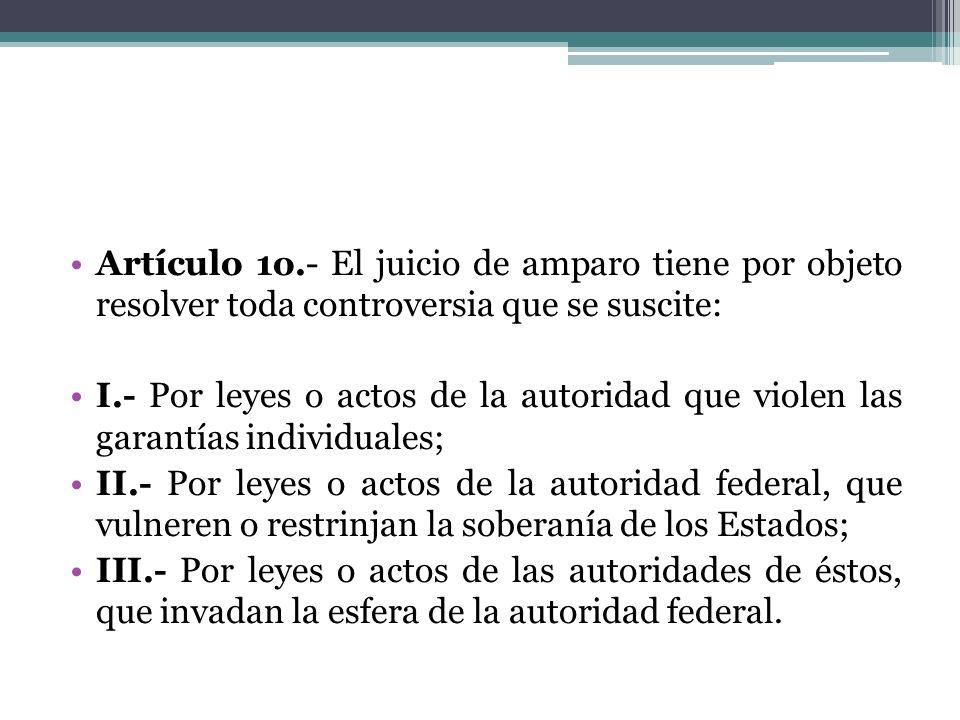 Artículo 1o.- El juicio de amparo tiene por objeto resolver toda controversia que se suscite: I.- Por leyes o actos de la autoridad que violen las gar