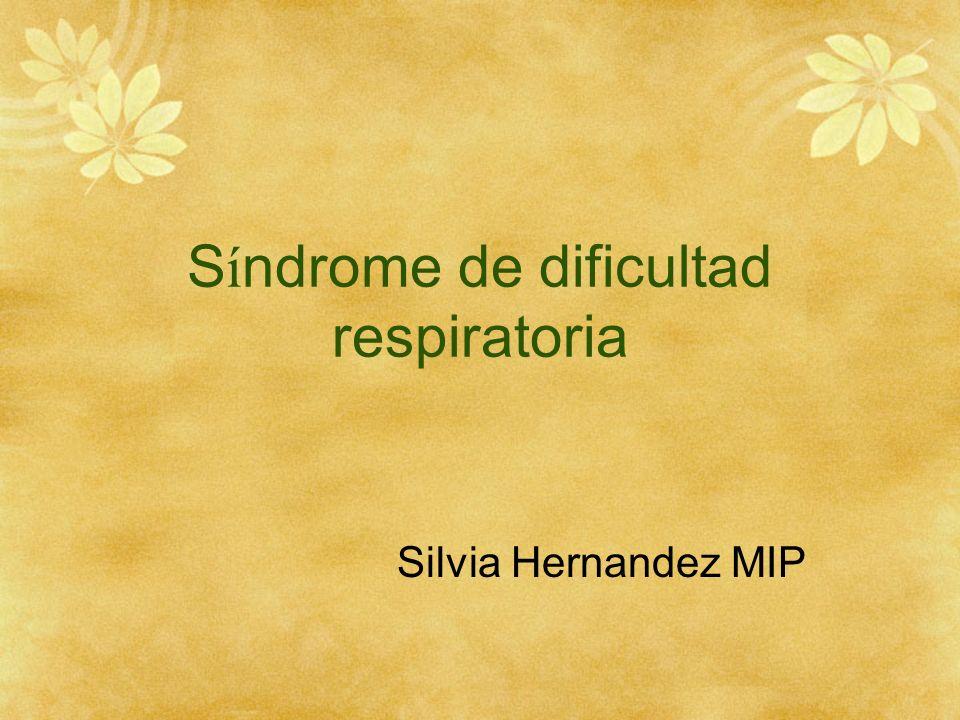 S í ndrome de dificultad respiratoria Silvia Hernandez MIP