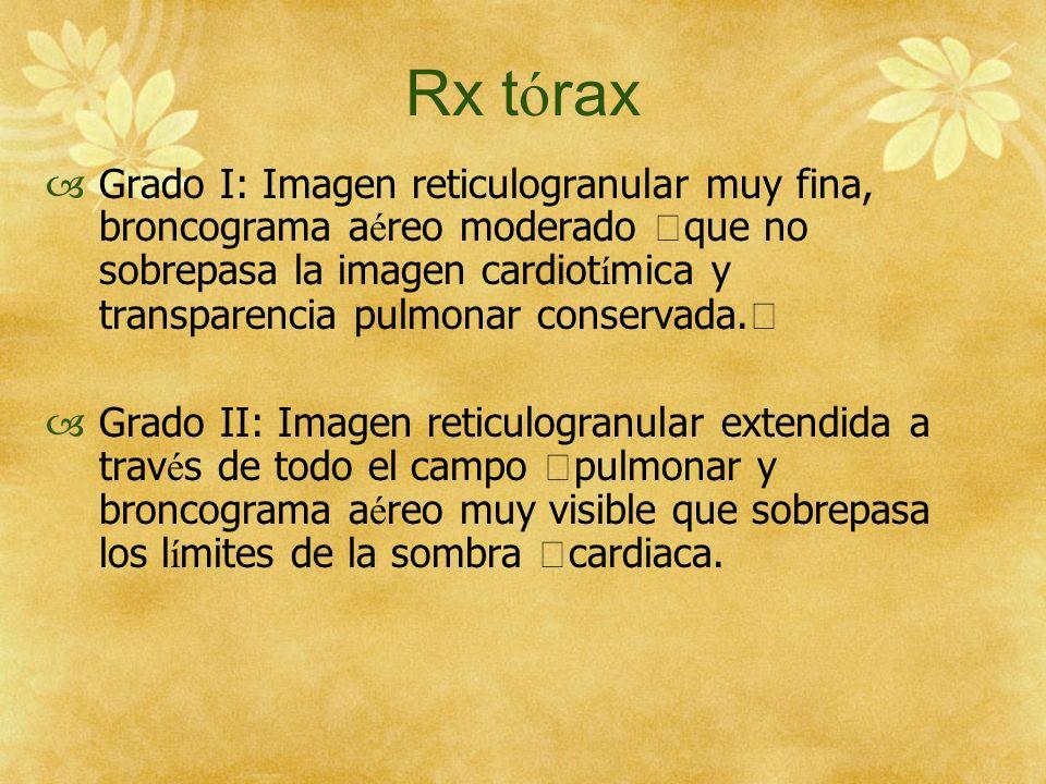 Rx t ó rax Grado I: Imagen reticulogranular muy fina, broncograma a é reo moderado que no sobrepasa la imagen cardiot í mica y transparencia pulmonar
