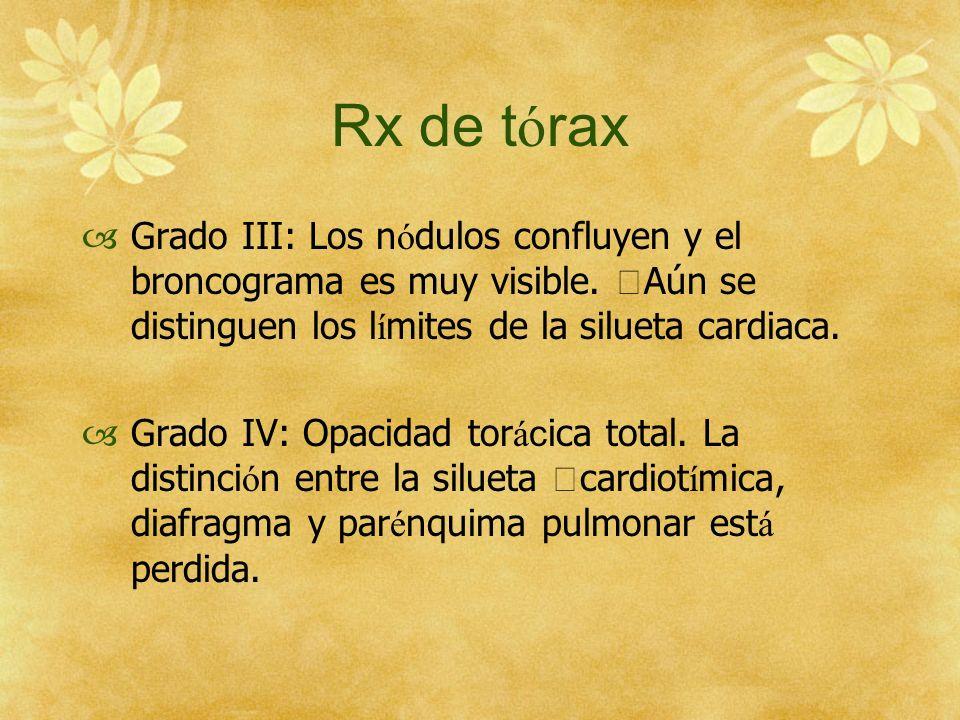 Rx de t ó rax Grado III: Los n ó dulos confluyen y el broncograma es muy visible. Aún se distinguen los l í mites de la silueta cardiaca. Grado IV: Op