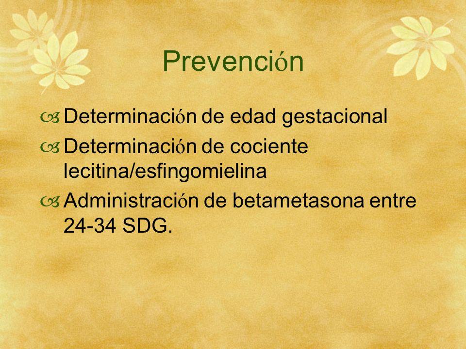 Prevenci ó n Determinaci ó n de edad gestacional Determinaci ó n de cociente lecitina/esfingomielina Administraci ó n de betametasona entre 24-34 SDG.