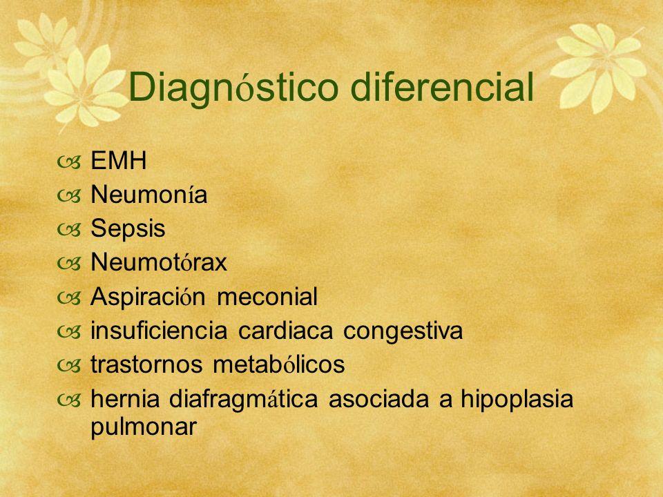 Diagn ó stico diferencial EMH Neumon í a Sepsis Neumot ó rax Aspiraci ó n meconial insuficiencia cardiaca congestiva trastornos metab ó licos hernia d