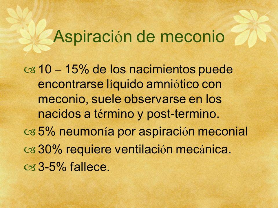 Aspiraci ó n de meconio 10 – 15% de los nacimientos puede encontrarse l í quido amni ó tico con meconio, suele observarse en los nacidos a t é rmino y