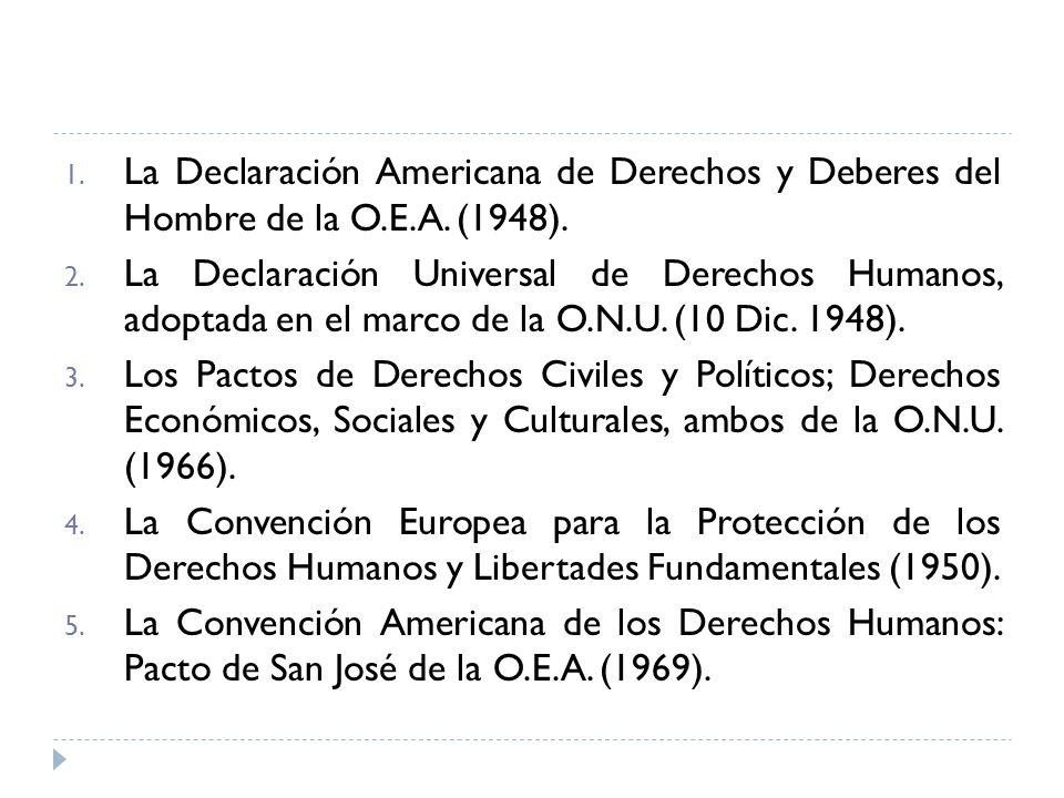 1. La Declaración Americana de Derechos y Deberes del Hombre de la O.E.A. (1948). 2. La Declaración Universal de Derechos Humanos, adoptada en el marc