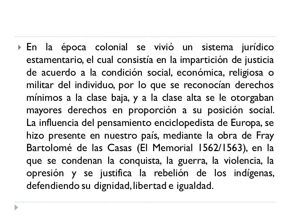 En la época colonial se vivió un sistema jurídico estamentario, el cual consistía en la impartición de justicia de acuerdo a la condición social, econ