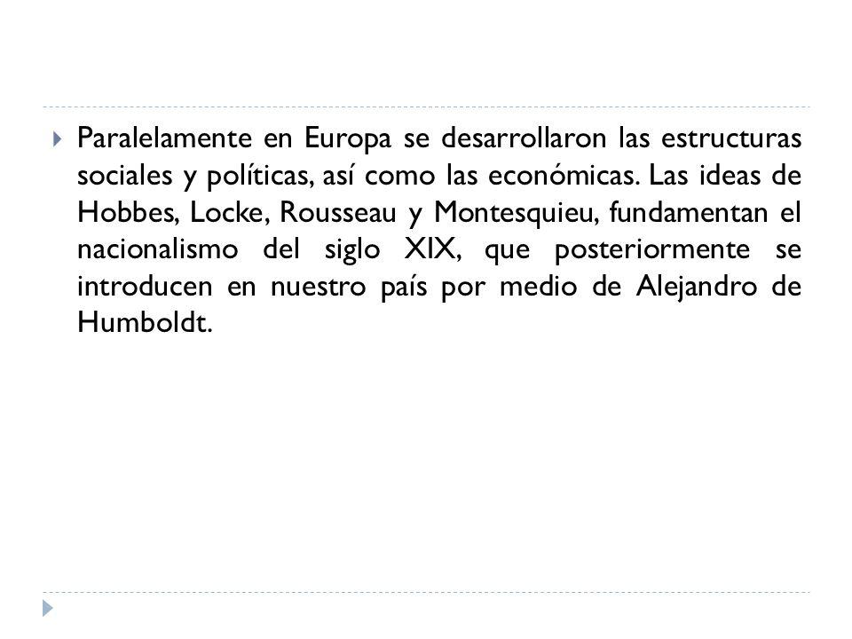 Paralelamente en Europa se desarrollaron las estructuras sociales y políticas, así como las económicas. Las ideas de Hobbes, Locke, Rousseau y Montesq
