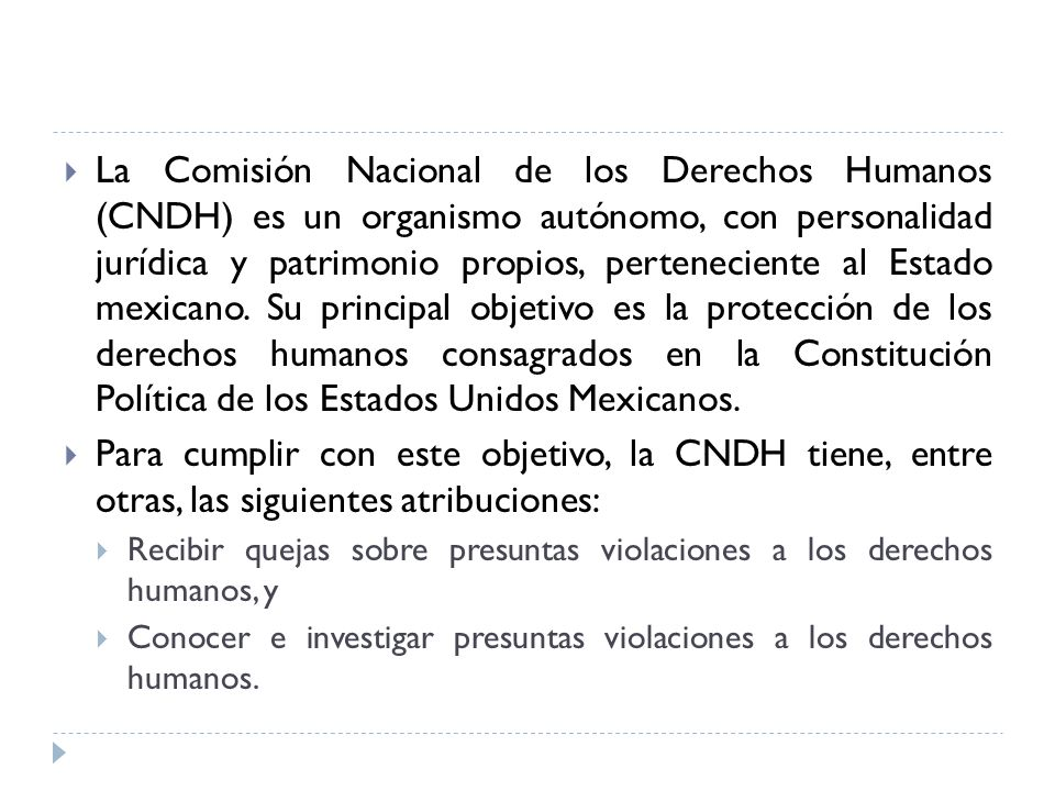 La Comisión Nacional de los Derechos Humanos (CNDH) es un organismo autónomo, con personalidad jurídica y patrimonio propios, perteneciente al Estado