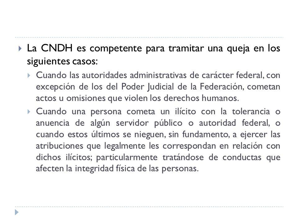 La CNDH es competente para tramitar una queja en los siguientes casos: Cuando las autoridades administrativas de carácter federal, con excepción de lo
