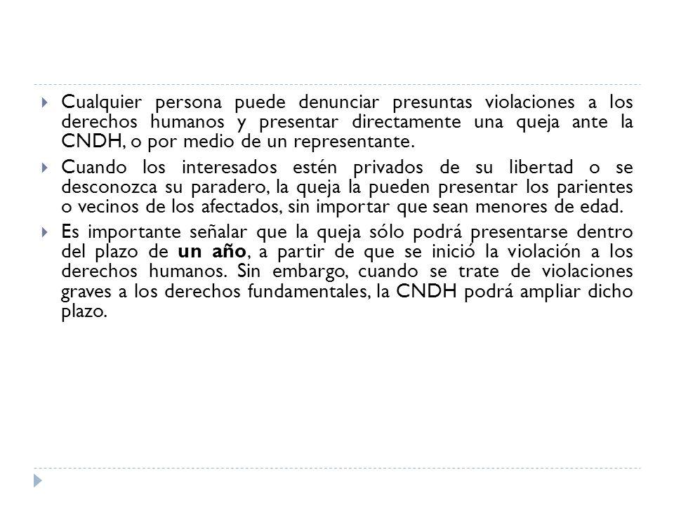 Cualquier persona puede denunciar presuntas violaciones a los derechos humanos y presentar directamente una queja ante la CNDH, o por medio de un repr