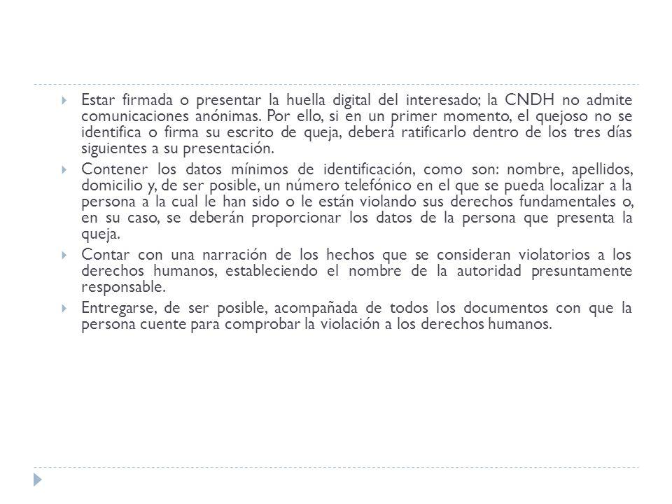 Estar firmada o presentar la huella digital del interesado; la CNDH no admite comunicaciones anónimas. Por ello, si en un primer momento, el quejoso n