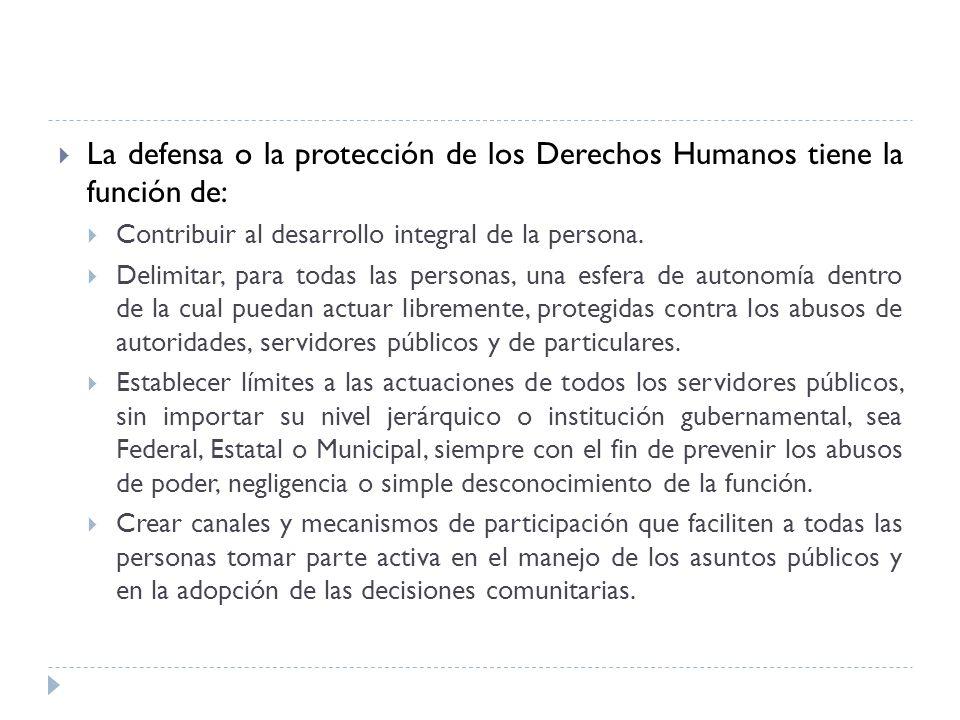 La defensa o la protección de los Derechos Humanos tiene la función de: Contribuir al desarrollo integral de la persona. Delimitar, para todas las per
