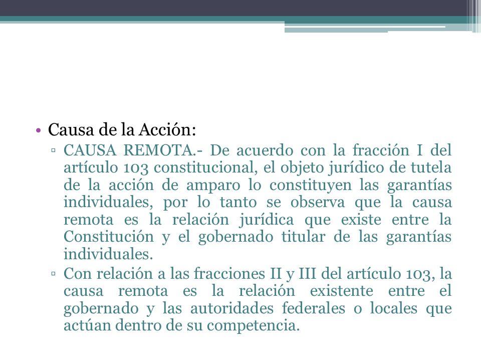 Causa de la Acción: CAUSA REMOTA.- De acuerdo con la fracción I del artículo 103 constitucional, el objeto jurídico de tutela de la acción de amparo l