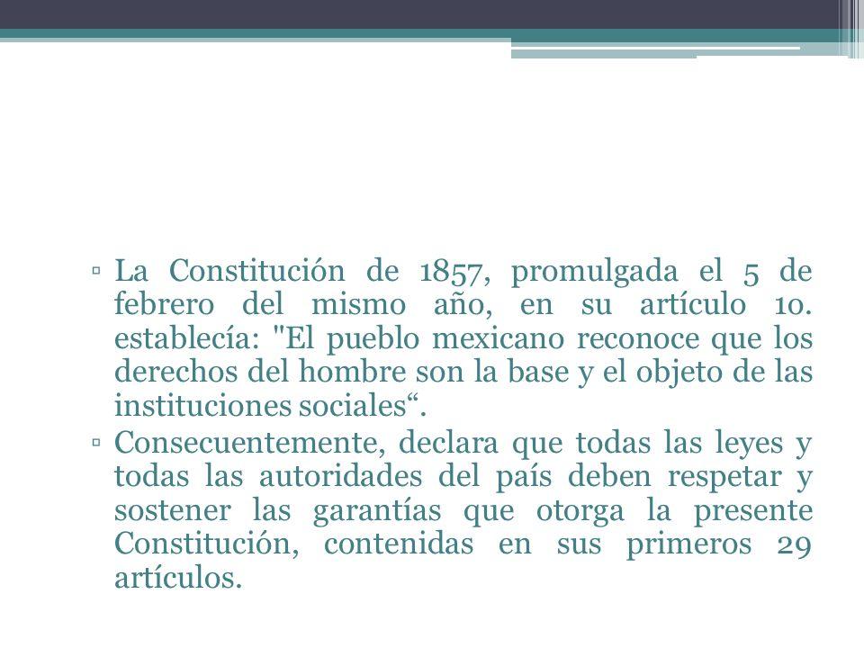 La Constitución de 1857, promulgada el 5 de febrero del mismo año, en su artículo 1o. establecía: