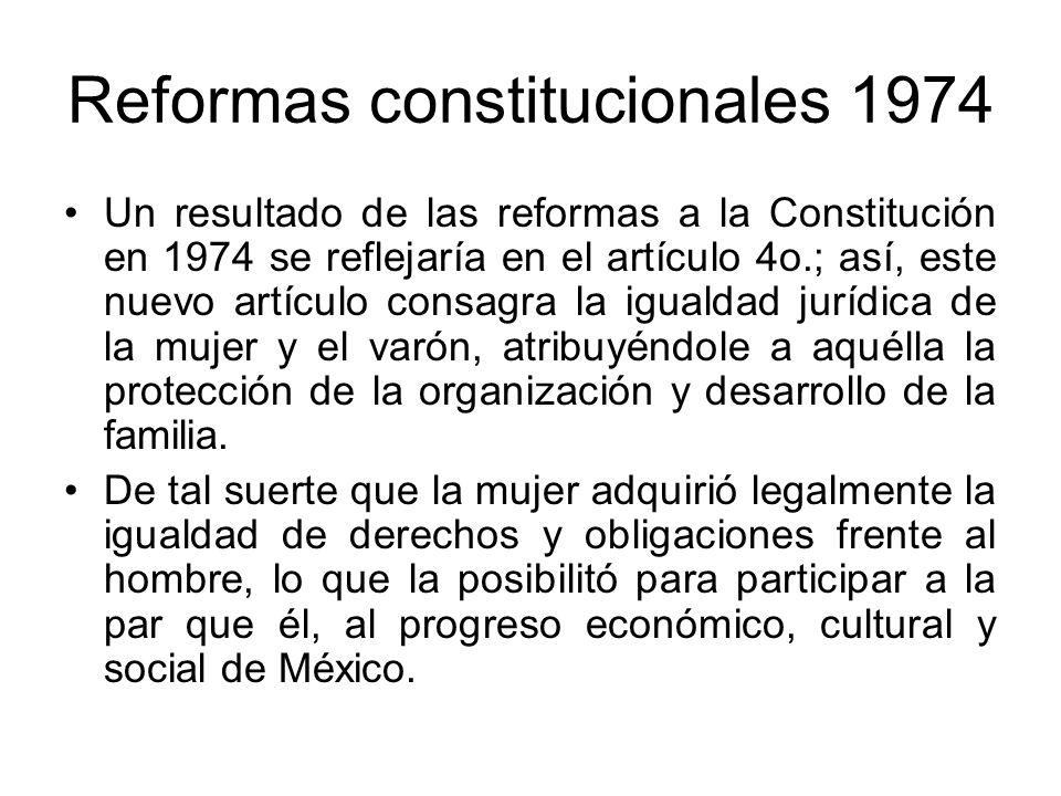 Reformas constitucionales 1974 Un resultado de las reformas a la Constitución en 1974 se reflejaría en el artículo 4o.; así, este nuevo artículo consa
