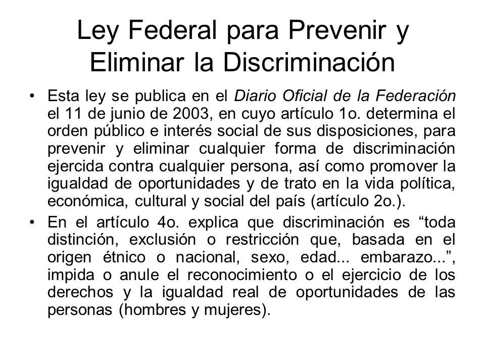 Ley Federal para Prevenir y Eliminar la Discriminación Esta ley se publica en el Diario Oficial de la Federación el 11 de junio de 2003, en cuyo artíc