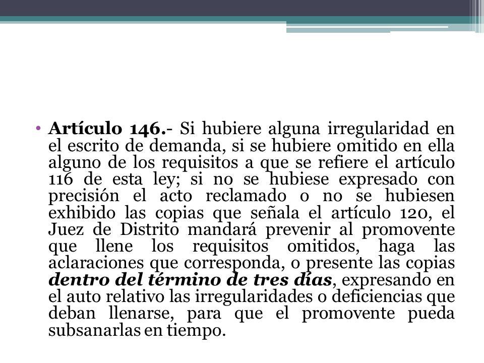 Artículo 146.- Si hubiere alguna irregularidad en el escrito de demanda, si se hubiere omitido en ella alguno de los requisitos a que se refiere el ar