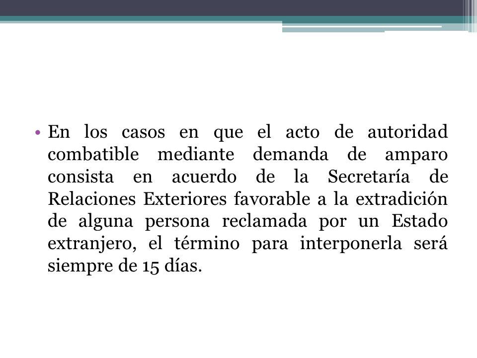En los casos en que el acto de autoridad combatible mediante demanda de amparo consista en acuerdo de la Secretaría de Relaciones Exteriores favorable