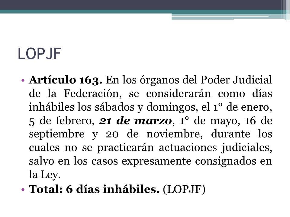 LOPJF Artículo 163. En los órganos del Poder Judicial de la Federación, se considerarán como días inhábiles los sábados y domingos, el 1° de enero, 5